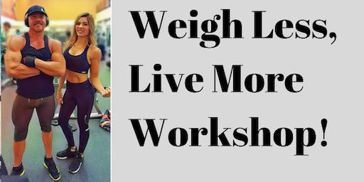 Weigh Less, Live more Workshop!