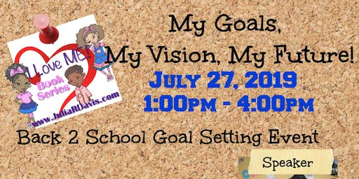 I Love ME! Presents: My Goals, My Vision, My Future!