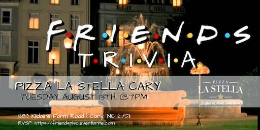 Friends Trivia @ Pizza La Stella Cary