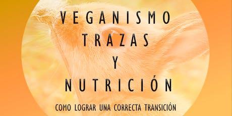 Veganismo, trazas y nutrición - Como lograr una correcta transición. tickets