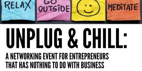 UnPlug & Chill: An Entrepreneur Self Care Kick Back tickets