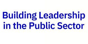 Building Leadership in the Public Sector
