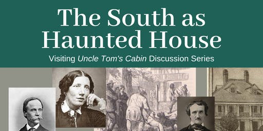 Visiting Uncle Tom's Cabin: The South as Haunted House