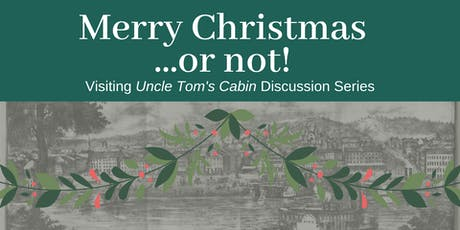 Visiting Uncle Tom's Cabin: Merry Christmas...or not! tickets