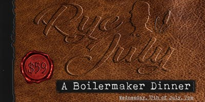 Rye July - A Boilermaker Dinner