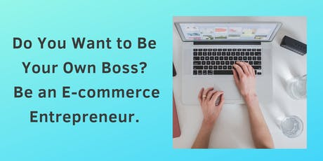 Do You Want to Be Your Own Boss? Be an Ecommerce Entrepreneur. tickets