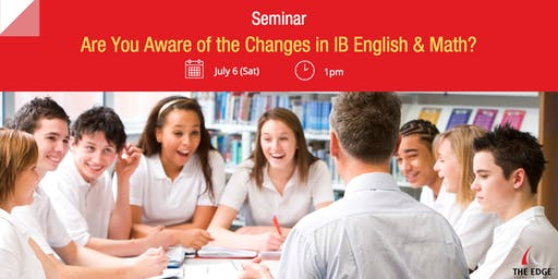 Seminar: Are You Aware of the Changes in IB English & Math?