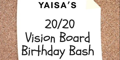 Yaisa's 20/20 Vision Board Birthday Bash  tickets