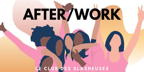 Afterwork du Club des Slasheuses by makeitnow.fr billets