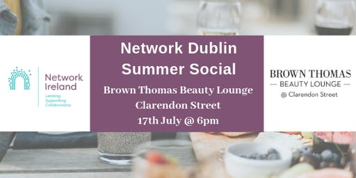Network Ireland Dublin - Summer Social @ Brown Thomas Beauty Lounge