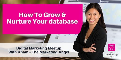 Digital Marketing Meetup - July 2019 - How To Grow & Nurture Your Database
