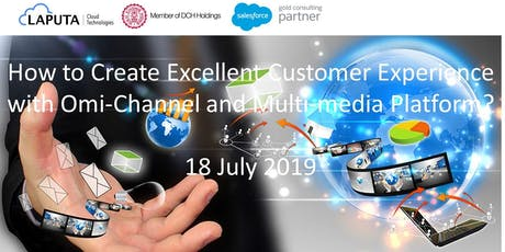 How to Create Excellent Customer Experience with Omi-Channel and Multi-media Platform? (18 July 2019) tickets