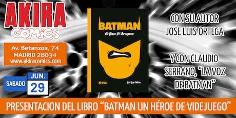 """Presentación del libro """"Batman un Héroe de Videojuego"""" con Jose Luis Ortega y Claudio Serrano entradas"""