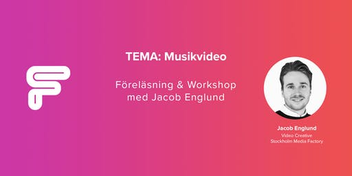 TEMA: Musikvideo - Föreläsning & Workshop m. Jacob Englund