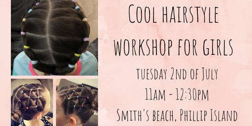 Cool hairstyle workshop for girls -July school holidays
