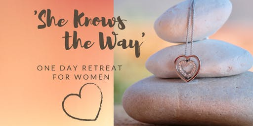 SHE KNOWS THE WAY: A one day retreat for women