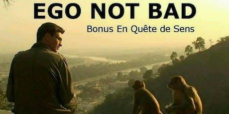 "Ciné-débat : ""Ego not Bad"" dans les bonus de « En quête de sens » billets"