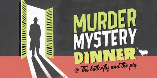 The butterfly and the pig Murder Mystery Dinner
