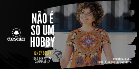 Não é só um hobby, com Elisangela Baptista, #cirandadesaia, 12/07 ingressos