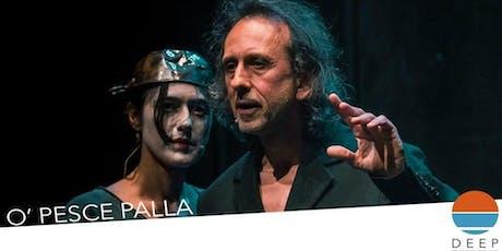 DEEP FESTIVAL / O'PESCE PALLA - GARBUGGINO VENTRIGLIA  biglietti