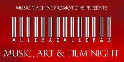 ALL DEAD ALL DEAD | Music, Art & Film Night