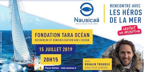 Soirée Rencontre FONDATION TARA OCEAN & Romain Troublé billets
