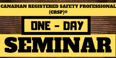 ONE-DAY SEMINAR on Canadian Registered Safety Professional (CRSP®) tickets