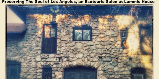 Preserving The Soul of Los Angeles, an Esotouric Salon at Lummis House