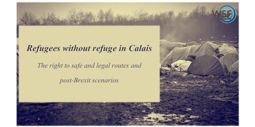Refugees without refuge in Calais: the right to safe and legal routes