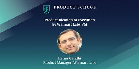 Product Ideation to Execution by Walmart Labs PM tickets