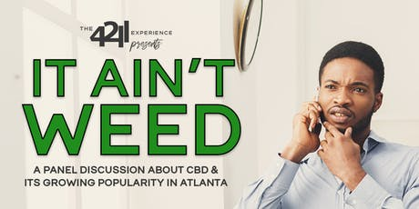 It Ain't Weed: A Panel about CBD & Its Growing Popularity in Atlanta tickets