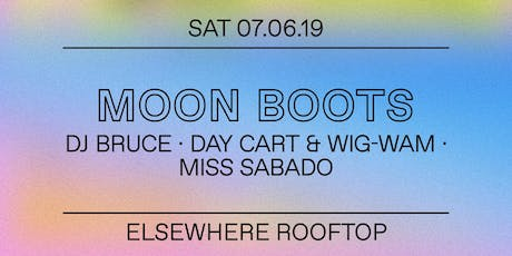 Moon Boots, DJ Bruce, Day Cart & Wig-Wam, Miss Sabado @ Elsewhere (Rooftop) tickets