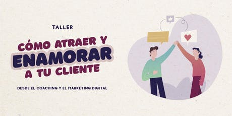 ¿Como atraer y enamorar a tu cliente? (Coaching + Marketing Digital) entradas