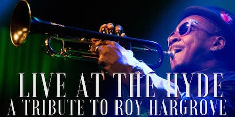 Live at The Hyde - A Tribute To Roy Hargrove w/Corey Wilkes + Fathom DJ tickets