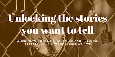 Unlocking the stories you want to tell - working with plot, character and personal experience