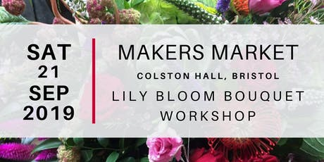 Makers Market - Lily Bloom Bouquet Workshop tickets