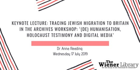 Keynote Lecture: Tracing Jewish Migration to Britain in the Archives Workshop: Prof Anna Reading Title: '(De) Humanisation, Holocaust Testimony and Digital Media' tickets
