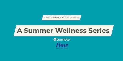 Bumble BFF x Flow Presents: A Summer Wellness Series