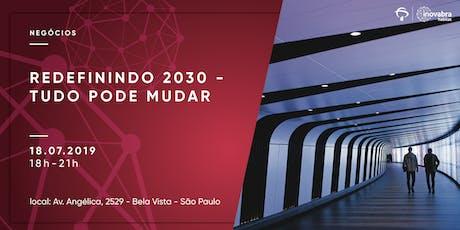 Redefinindo 2030 - Tudo Pode Mudar ingressos