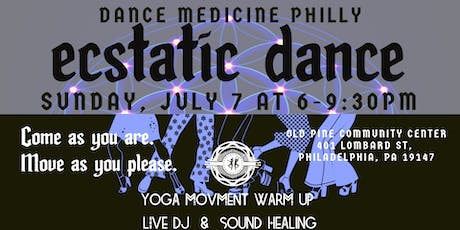 Dance Medicine Philly: Ecstatic Dance July 7th! tickets