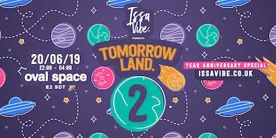 Issa Vibe Presents: Tomorrow Land -(2 Year Anniversary Special!)