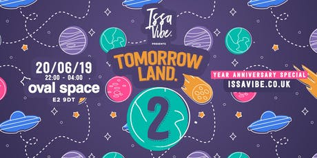 Issa Vibe Presents: Tomorrow Land -(2 Year Anniversary Special!) tickets