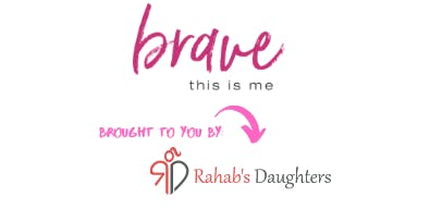 Brave - Girls Empowerment Event - Hosted by Rahab's Daughters