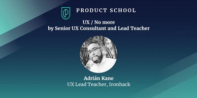 UX / No more  by Senior UX Consultant and Lead Teacher