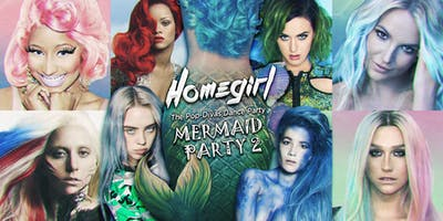 HOMEGIRL ~ The Pop Divas Dance Party ~ Mermaid Party II