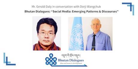 "Bhutan Dialogues: ""Social Media: Emerging Patterns & Discourses"" tickets"