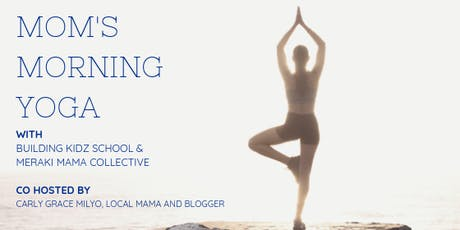 Mom's Morning Yoga w/ Building Kidz, Meraki Mama, & Carly Grace Milyo tickets