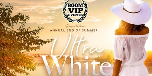 BOOM VIP EVENTS PRESENTS THEIR ANNUAL END OF SUMMER ULTRA WHITE ALL INCLUSIVE PARTY