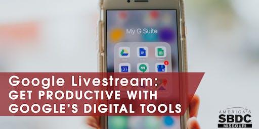 Google Livestream: Get Productive with Google's Digital Tools