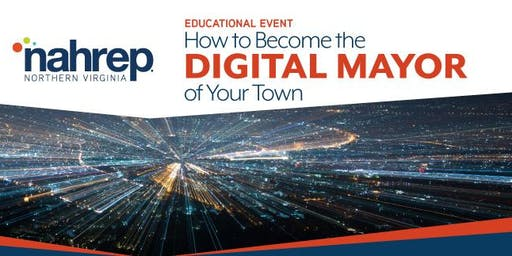 NAHREP Northern Virgina: How to Become the Digital Mayor of Your Town